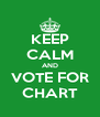 KEEP CALM AND VOTE FOR CHART - Personalised Poster A4 size