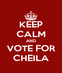 KEEP CALM AND VOTE FOR CHEILA - Personalised Poster A4 size