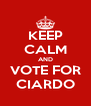 KEEP CALM AND VOTE FOR CIARDO - Personalised Poster A4 size