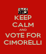 KEEP CALM AND VOTE FOR CIMORELLI - Personalised Poster A4 size