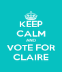 KEEP CALM AND VOTE FOR CLAIRE - Personalised Poster A4 size