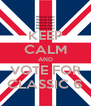 KEEP CALM AND VOTE FOR CLASSIC 6 - Personalised Poster A4 size