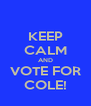 KEEP CALM AND VOTE FOR COLE! - Personalised Poster A4 size