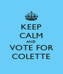 KEEP CALM AND VOTE FOR COLETTE - Personalised Poster A4 size
