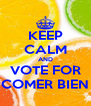 KEEP CALM AND VOTE FOR COMER BIEN - Personalised Poster A4 size