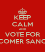 KEEP CALM AND VOTE FOR COMER SANO - Personalised Poster A4 size