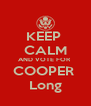 KEEP  CALM AND VOTE FOR  COOPER  Long - Personalised Poster A4 size