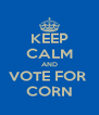 KEEP CALM AND VOTE FOR  CORN - Personalised Poster A4 size