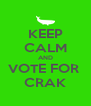 KEEP CALM AND VOTE FOR  CRAK - Personalised Poster A4 size