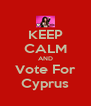 KEEP CALM AND Vote For Cyprus - Personalised Poster A4 size