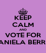 KEEP CALM AND VOTE FOR DANIELA BERRIO - Personalised Poster A4 size