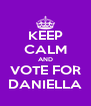 KEEP CALM AND VOTE FOR DANIELLA - Personalised Poster A4 size