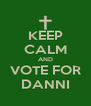 KEEP CALM AND VOTE FOR DANNI - Personalised Poster A4 size