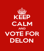 KEEP CALM AND VOTE FOR DELON - Personalised Poster A4 size
