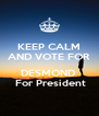 KEEP CALM AND VOTE FOR  DESMOND   For President - Personalised Poster A4 size