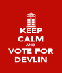 KEEP CALM AND VOTE FOR DEVLIN - Personalised Poster A4 size