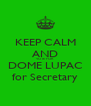 KEEP CALM AND VOTE FOR DOME LUPAC for Secretary - Personalised Poster A4 size