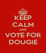 KEEP CALM AND VOTE FOR DOUGIE - Personalised Poster A4 size