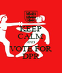 KEEP CALM AND VOTE FOR DPR - Personalised Poster A4 size