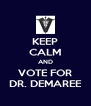 KEEP CALM AND VOTE FOR DR. DEMAREE - Personalised Poster A4 size