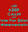 KEEP CALM AND Vote For Edwin #teamedwin - Personalised Poster A4 size
