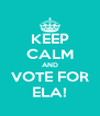 KEEP CALM AND VOTE FOR ELA! - Personalised Poster A4 size
