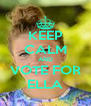 KEEP CALM AND VOTE FOR ELLA - Personalised Poster A4 size