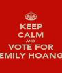 KEEP CALM AND VOTE FOR EMILY HOANG - Personalised Poster A4 size