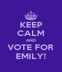 KEEP CALM AND VOTE FOR EMILY! - Personalised Poster A4 size