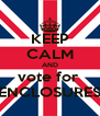 KEEP CALM AND vote for  ENCLOSURES - Personalised Poster A4 size