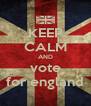 KEEP CALM AND vote for england - Personalised Poster A4 size