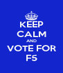 KEEP CALM AND VOTE FOR F5 - Personalised Poster A4 size