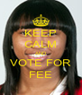 KEEP CALM AND VOTE FOR FEE - Personalised Poster A4 size