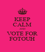 KEEP CALM AND VOTE FOR FOTOUH - Personalised Poster A4 size