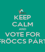 KEEP CALM AND VOTE FOR FRÖCCS PÁRT - Personalised Poster A4 size
