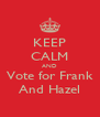 KEEP CALM AND Vote for Frank And Hazel - Personalised Poster A4 size