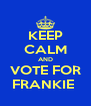 KEEP CALM AND VOTE FOR FRANKIE  - Personalised Poster A4 size