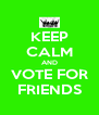 KEEP CALM AND VOTE FOR FRIENDS - Personalised Poster A4 size