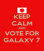 KEEP CALM AND VOTE FOR GALAXY 7 - Personalised Poster A4 size