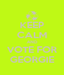 KEEP CALM AND VOTE FOR GEORGIE - Personalised Poster A4 size