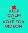 KEEP CALM AND  VOTE FOR  GIDEON  - Personalised Poster A4 size