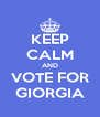KEEP CALM AND VOTE FOR GIORGIA - Personalised Poster A4 size
