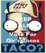 KEEP CALM AND  Vote For  Gir's Tacos - Personalised Poster A4 size