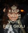 KEEP CALM AND VOTE FOR GIULI - Personalised Poster A4 size