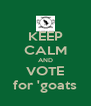 KEEP CALM AND VOTE for 'goats - Personalised Poster A4 size