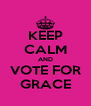 KEEP CALM AND VOTE FOR GRACE - Personalised Poster A4 size