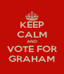 KEEP CALM AND VOTE FOR GRAHAM - Personalised Poster A4 size