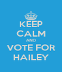 KEEP CALM AND VOTE FOR HAILEY - Personalised Poster A4 size