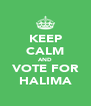 KEEP CALM AND VOTE FOR HALIMA - Personalised Poster A4 size