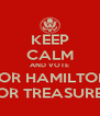 KEEP CALM AND VOTE FOR HAMILTON FOR TREASURER - Personalised Poster A4 size